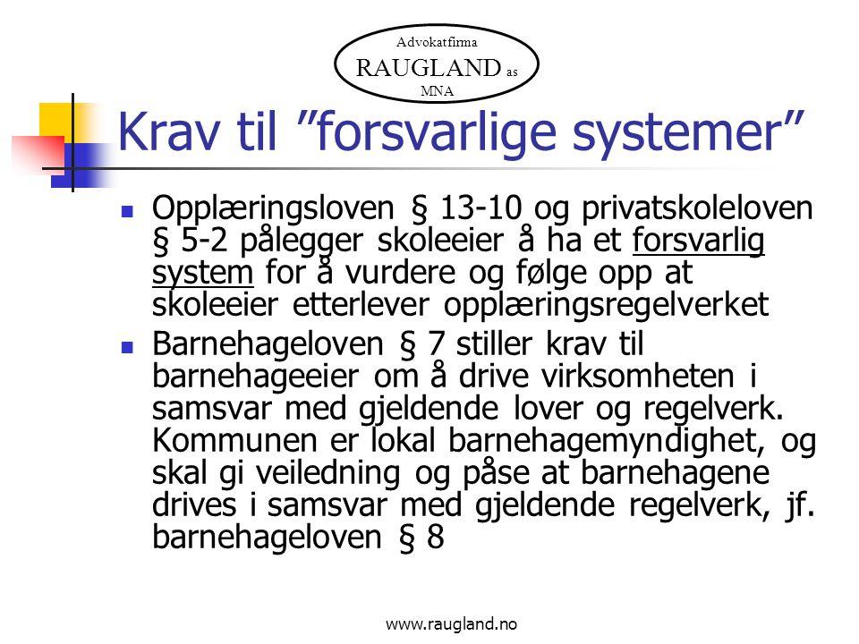 """Advokatfirma RAUGLAND as MNA www.raugland.no Krav til """"forsvarlige systemer"""" Opplæringsloven § 13-10 og privatskoleloven § 5-2 pålegger skoleeier å ha"""