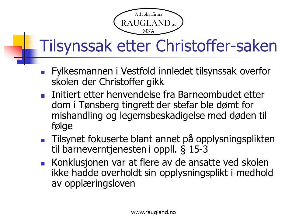 Advokatfirma RAUGLAND as MNA www.raugland.no Tilsynssak etter Christoffer-saken Fylkesmannen i Vestfold innledet tilsynssak overfor skolen der Christo