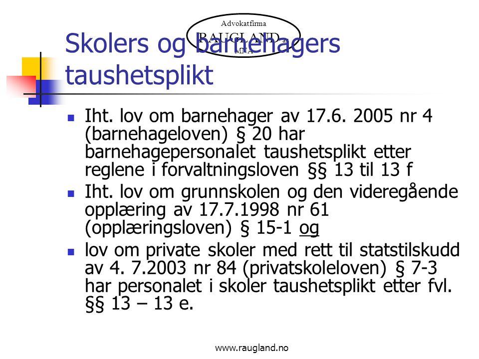 Advokatfirma RAUGLAND as MNA www.raugland.no Skolers og barnehagers taushetsplikt Iht. lov om barnehager av 17.6. 2005 nr 4 (barnehageloven) § 20 har