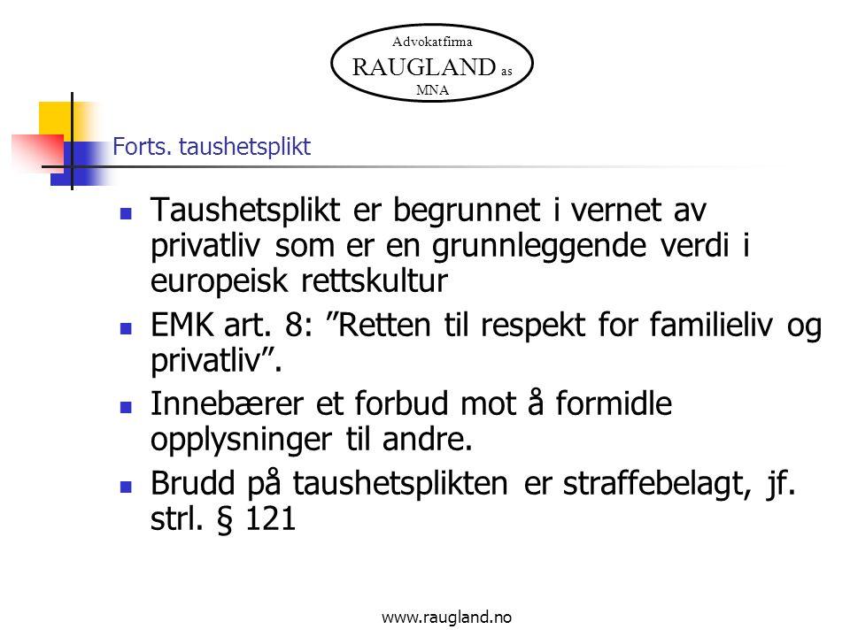 Advokatfirma RAUGLAND as MNA www.raugland.no Forts. taushetsplikt Taushetsplikt er begrunnet i vernet av privatliv som er en grunnleggende verdi i eur