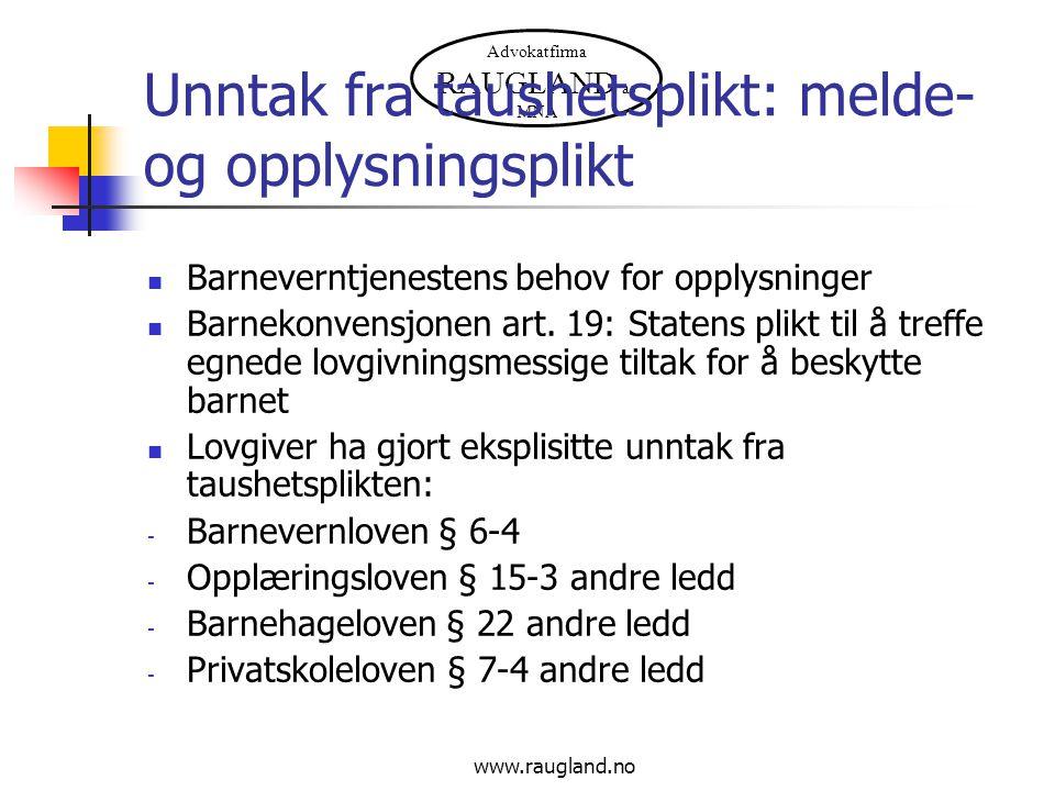 Advokatfirma RAUGLAND as MNA www.raugland.no Unntak fra taushetsplikt: melde- og opplysningsplikt Barneverntjenestens behov for opplysninger Barnekonv