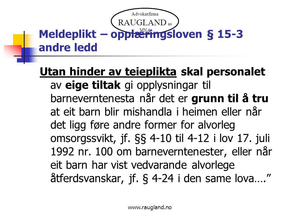 Advokatfirma RAUGLAND as MNA www.raugland.no Meldeplikt – opplæringsloven § 15-3 andre ledd Utan hinder av teieplikta skal personalet av eige tiltak g