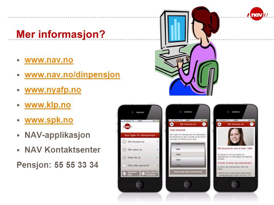 Mer informasjon?  www.nav.no www.nav.no  www.nav.no/dinpensjon www.nav.no/dinpensjon  www.nyafp.no www.nyafp.no  www.klp.no www.klp.no  www.spk.n