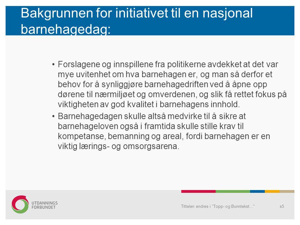 Samarbeid om barnehagedagen Barnehagen 2005 var et samarbeid mellom Fagforbundet, Utdanningsforbundet, Barne- og ungdomsarbeiderforbundet og initiativtakerne til Nasjonalt foreldreopprop.