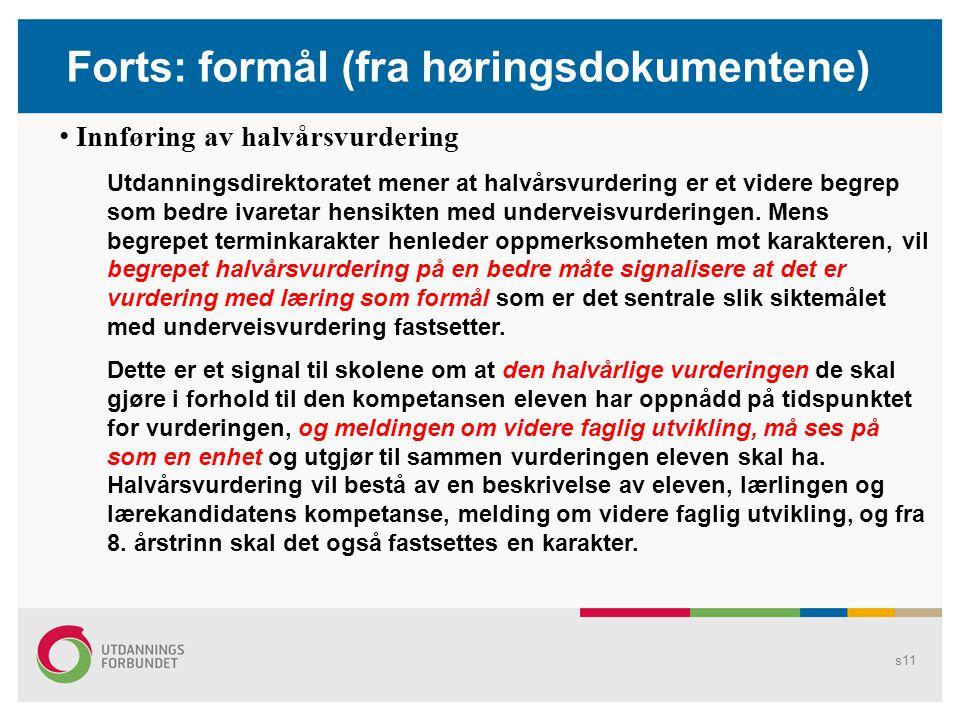 s10 § 3-3. Grunnlaget for vurdering i fag (forts.) Eleven (…) skal møte til og delta aktivt i opplæringa slik at læraren (…) får grunnlag for å vurder