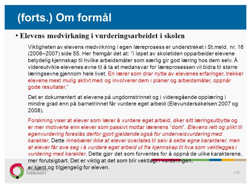 s11 Forts: formål (fra høringsdokumentene) Innføring av halvårsvurdering Utdanningsdirektoratet mener at halvårsvurdering er et videre begrep som bedre ivaretar hensikten med underveisvurderingen.