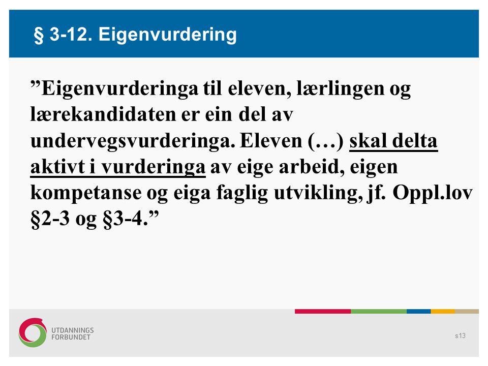 s12 (forts.) Om formål Elevens medvirkning i vurderingsarbeidet i skolen Viktigheten av elevens medvirkning i egen læreprosess er understreket i St.meld.