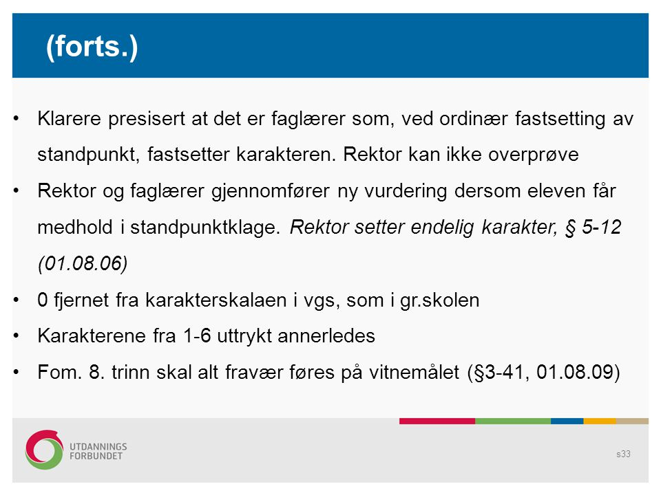 """s32 Kort om øvrige endringer de siste årene Både 2. termin og begrepet """"termin"""" er fjernet. > Norsk og engelsk på Vg1 YF får standpunkt først etter Vg"""