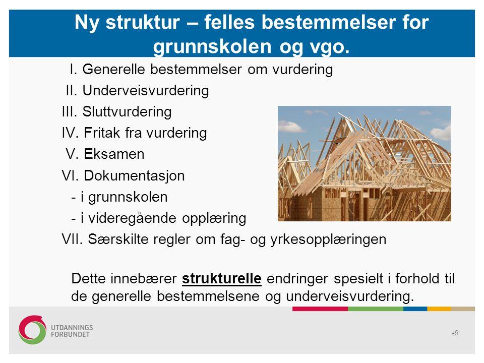 s5 Ny struktur – felles bestemmelser for grunnskolen og vgo.