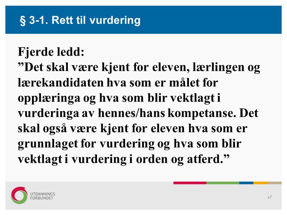 s6 Formål (fra høringsdokumentene) Styrking av underveisvurdering og en vurderingspraksis som har læring som mål –Viktigheten av vurdering er understr