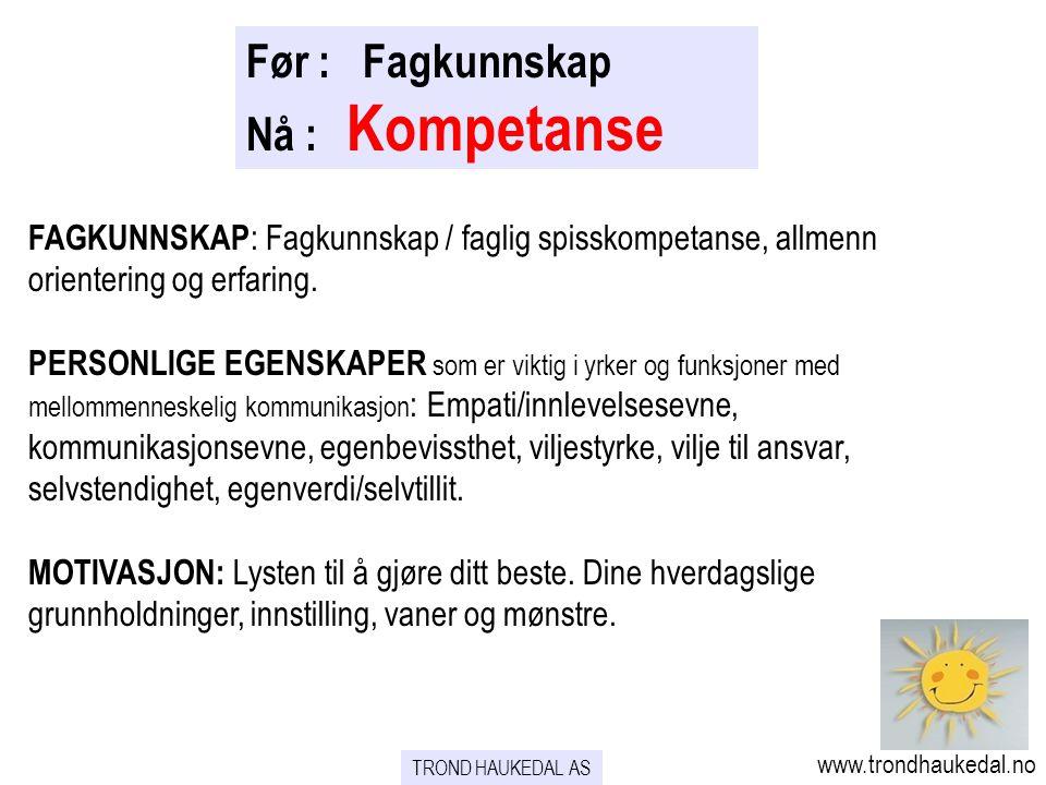 Før : Fagkunnskap Nå : Kompetanse FAGKUNNSKAP : Fagkunnskap / faglig spisskompetanse, allmenn orientering og erfaring.
