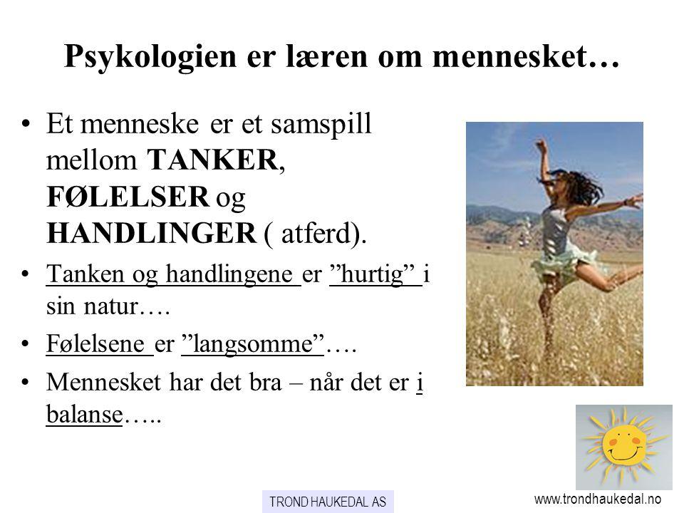 www.trondhaukedal.no Psykologien er læren om mennesket… Et menneske er et samspill mellom TANKER, FØLELSER og HANDLINGER ( atferd). Tanken og handling
