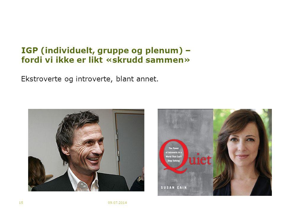 IGP (individuelt, gruppe og plenum) – fordi vi ikke er likt «skrudd sammen» Ekstroverte og introverte, blant annet. 09.07.201415