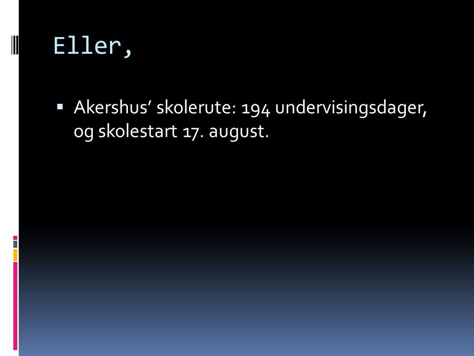 Eller,  Akershus' skolerute: 194 undervisingsdager, og skolestart 17. august.