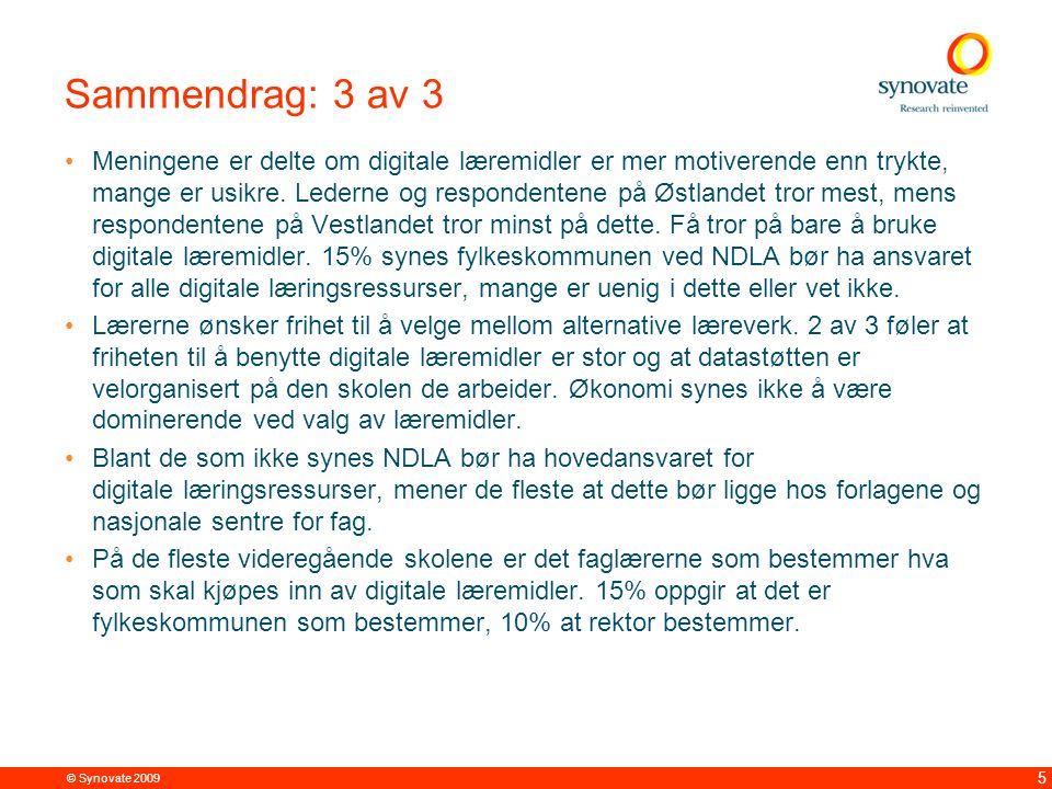 © Synovate 2009 5 Sammendrag: 3 av 3 Meningene er delte om digitale læremidler er mer motiverende enn trykte, mange er usikre. Lederne og respondenten