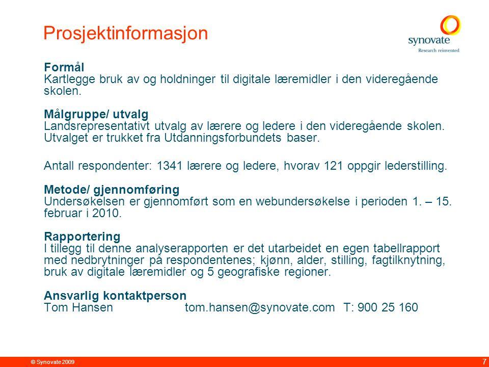© Synovate 2009 7 Prosjektinformasjon Formål Kartlegge bruk av og holdninger til digitale læremidler i den videregående skolen.