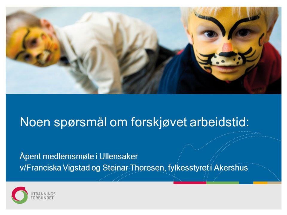 Åpent medlemsmøte i Ullensaker v/Franciska Vigstad og Steinar Thoresen, fylkesstyret i Akershus Noen spørsmål om forskjøvet arbeidstid: