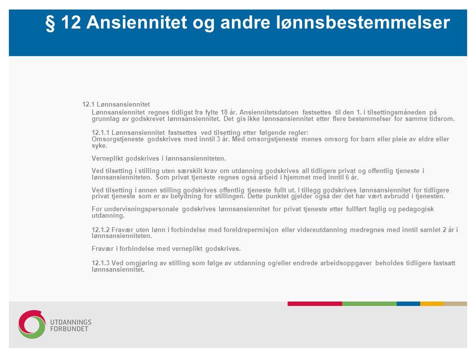 § 12 Ansiennitet og andre lønnsbestemmelser 12.1 Lønnsansiennitet Lønnsansiennitet regnes tidligst fra fylte 18 år.