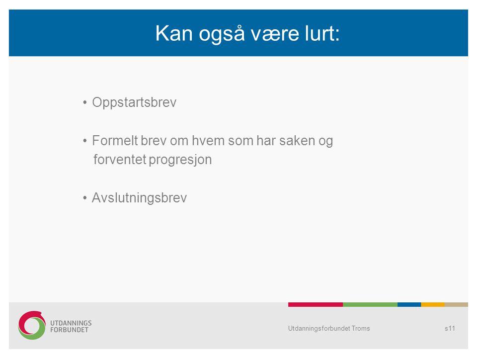 Kan også være lurt: Oppstartsbrev Formelt brev om hvem som har saken og forventet progresjon Avslutningsbrev Utdanningsforbundet Tromss11
