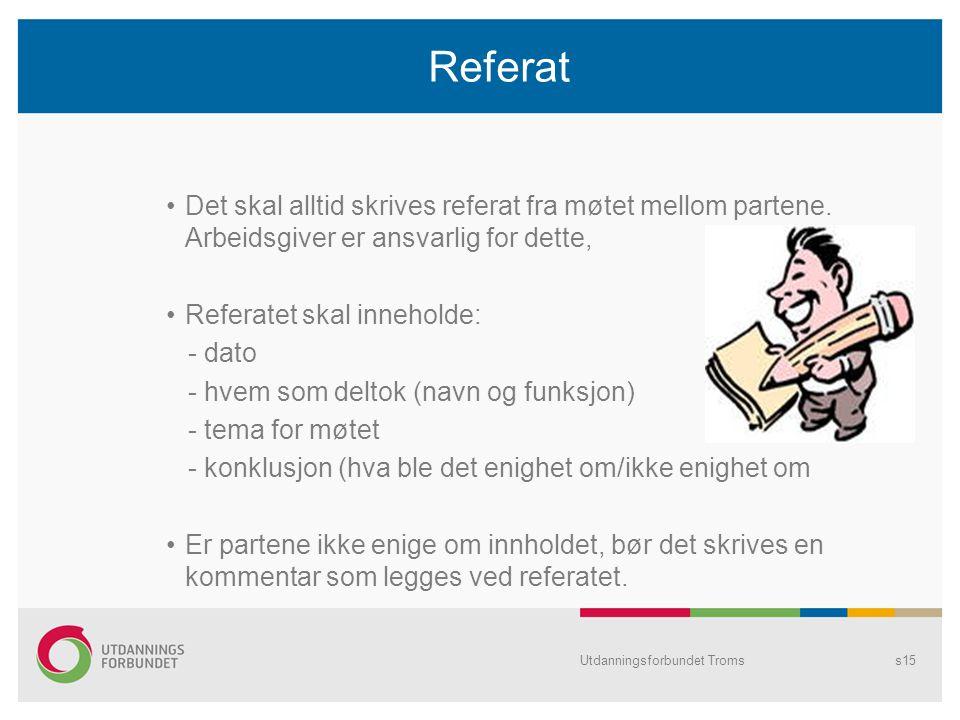 Referat Det skal alltid skrives referat fra møtet mellom partene. Arbeidsgiver er ansvarlig for dette, Referatet skal inneholde: - dato - hvem som del