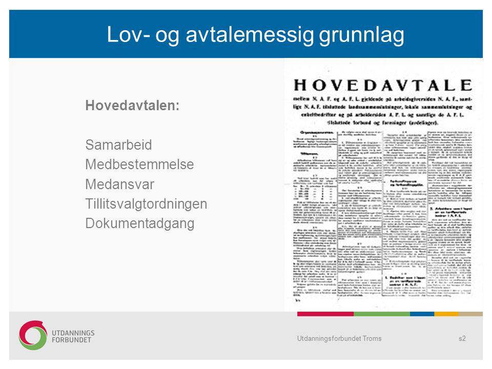 s2 Lov- og avtalemessig grunnlag Hovedavtalen: Samarbeid Medbestemmelse Medansvar Tillitsvalgtordningen Dokumentadgang