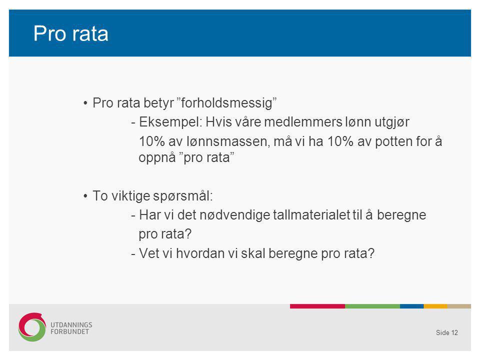 """Pro rata Pro rata betyr """"forholdsmessig"""" - Eksempel: Hvis våre medlemmers lønn utgjør 10% av lønnsmassen, må vi ha 10% av potten for å oppnå """"pro rata"""