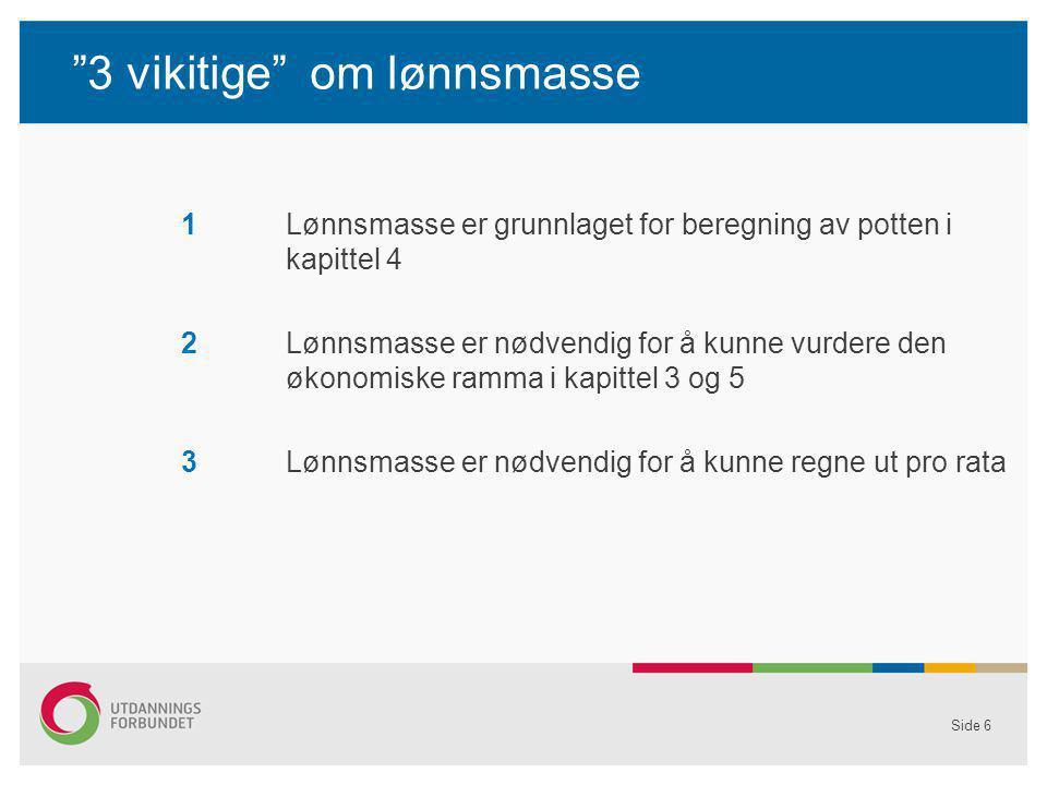 """""""3 vikitige"""" om lønnsmasse 1Lønnsmasse er grunnlaget for beregning av potten i kapittel 4 2Lønnsmasse er nødvendig for å kunne vurdere den økonomiske"""