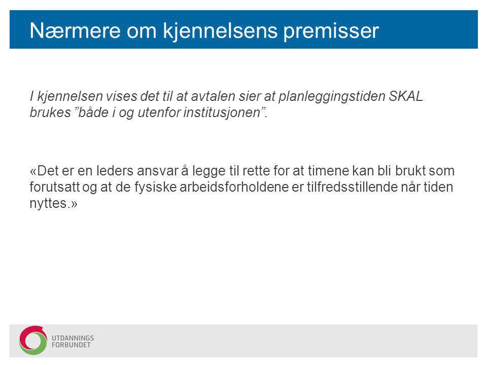 """Nærmere om kjennelsens premisser I kjennelsen vises det til at avtalen sier at planleggingstiden SKAL brukes """"både i og utenfor institusjonen"""". «Det e"""