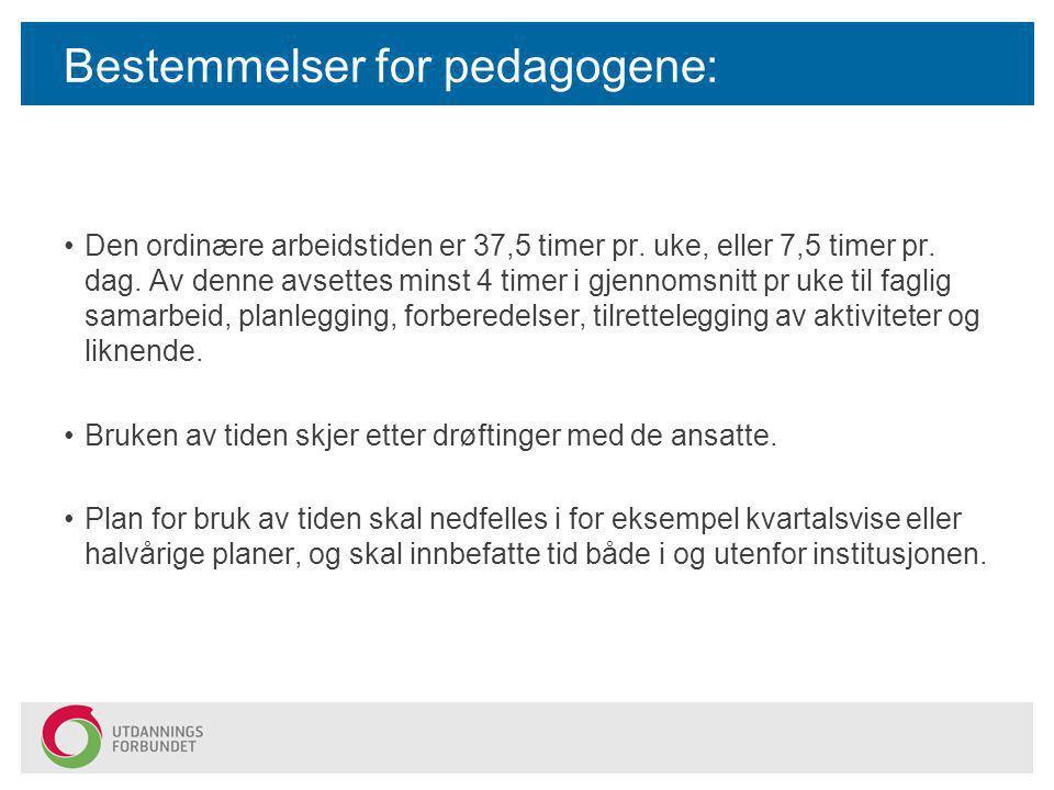 Bestemmelser for pedagogene: Den ordinære arbeidstiden er 37,5 timer pr. uke, eller 7,5 timer pr. dag. Av denne avsettes minst 4 timer i gjennomsnitt