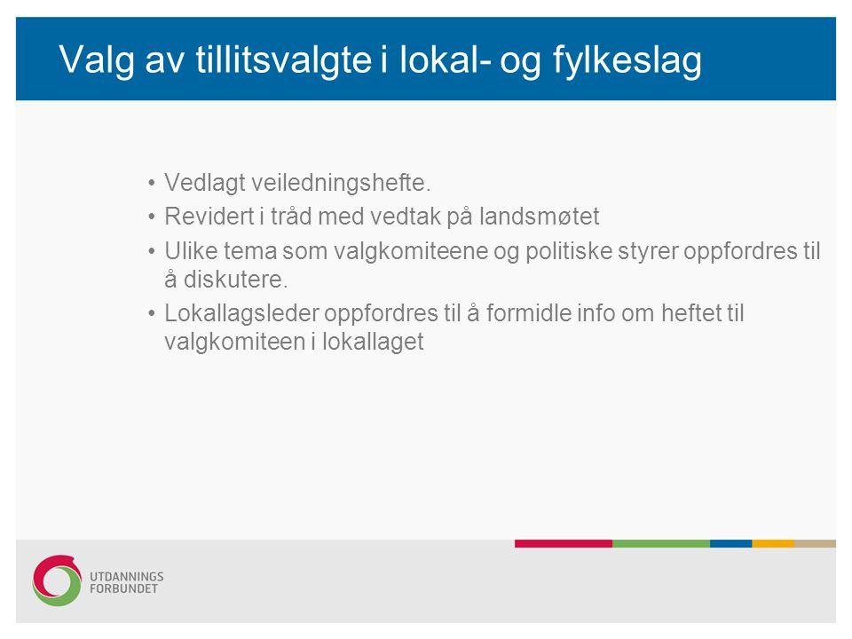 Valg av tillitsvalgte i lokal- og fylkeslag Vedlagt veiledningshefte.