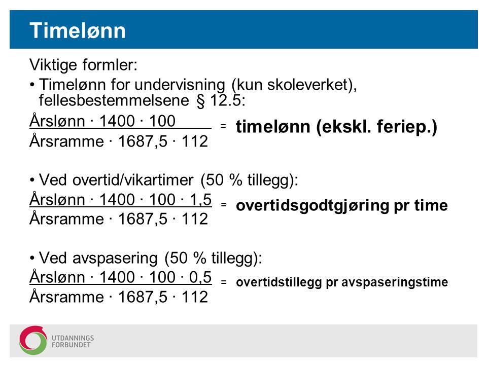 Timelønn Viktige formler: Timelønn for undervisning (kun skoleverket), fellesbestemmelsene § 12.5: Årslønn · 1400 · 100 = timelønn (ekskl. feriep.) År