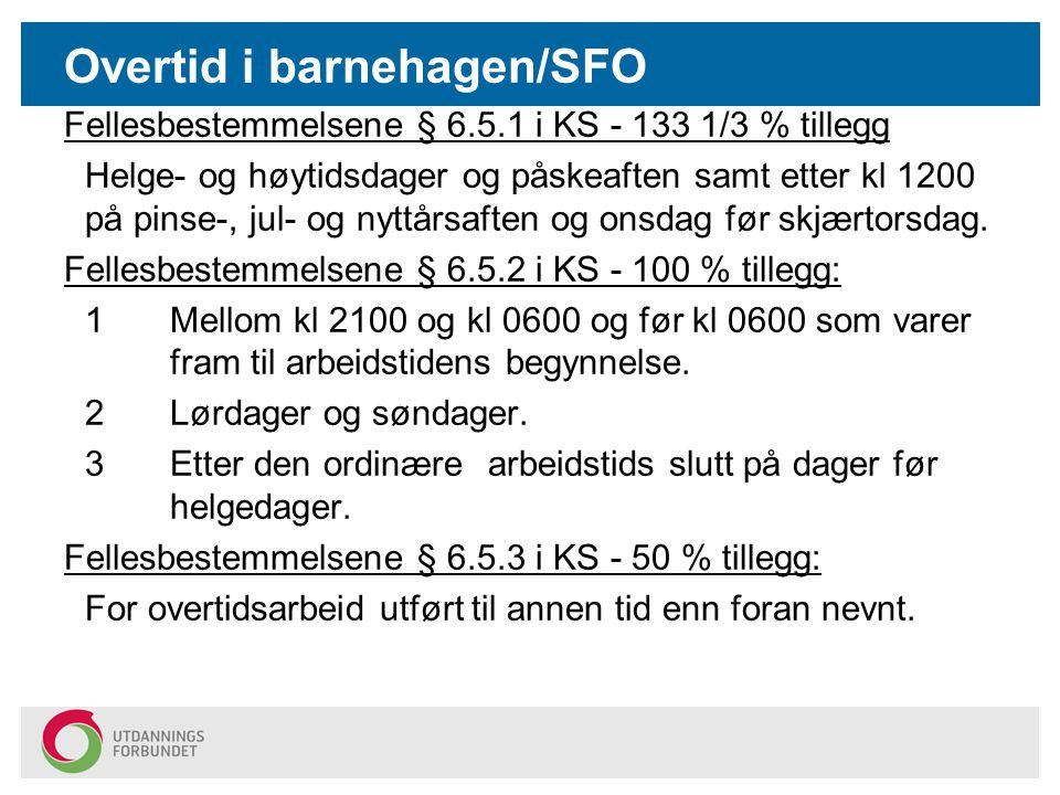 Overtid i barnehagen/SFO Fellesbestemmelsene § 6.5.1 i KS - 133 1/3 % tillegg Helge- og høytidsdager og påskeaften samt etter kl 1200 på pinse-, jul-