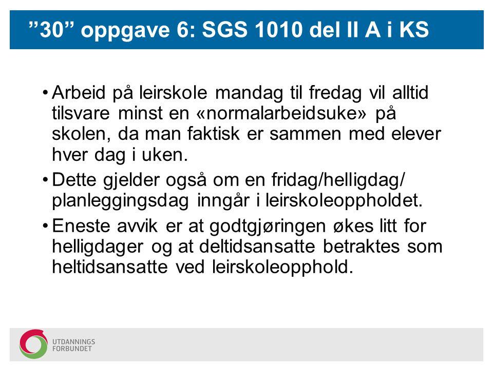 """""""30"""" oppgave 6: SGS 1010 del II A i KS Arbeid på leirskole mandag til fredag vil alltid tilsvare minst en «normalarbeidsuke» på skolen, da man faktisk"""