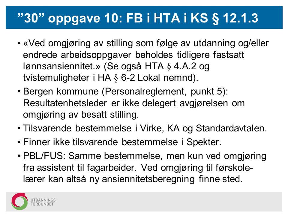 """""""30"""" oppgave 10: FB i HTA i KS § 12.1.3 «Ved omgjøring av stilling som følge av utdanning og/eller endrede arbeidsoppgaver beholdes tidligere fastsatt"""
