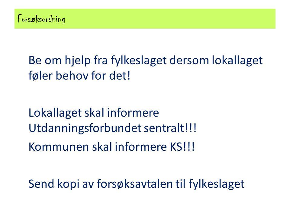 Forsøksordning Be om hjelp fra fylkeslaget dersom lokallaget føler behov for det! Lokallaget skal informere Utdanningsforbundet sentralt!!! Kommunen s