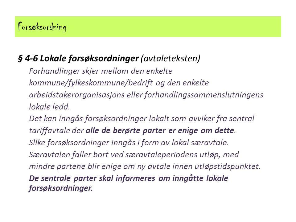 Forsøksordning § 4-6 Lokale forsøksordninger (avtaleteksten) Forhandlinger skjer mellom den enkelte kommune/fylkeskommune/bedrift og den enkelte arbeidstakerorganisasjons eller forhandlingssammenslutningens lokale ledd.