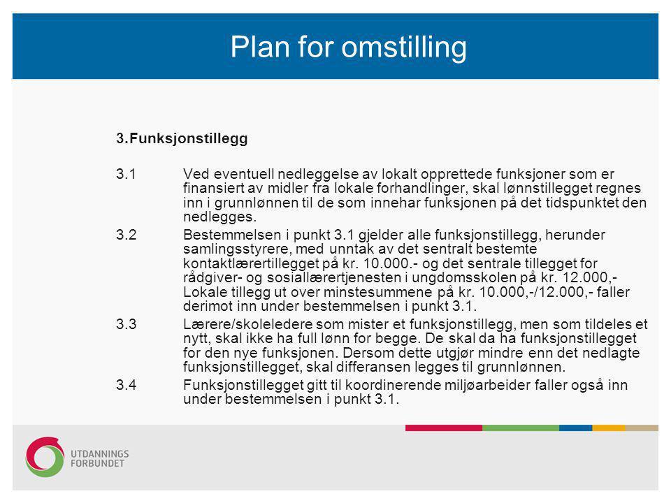 Plan for omstilling 3.Funksjonstillegg 3.1 Ved eventuell nedleggelse av lokalt opprettede funksjoner som er finansiert av midler fra lokale forhandlinger, skal lønnstillegget regnes inn i grunnlønnen til de som innehar funksjonen på det tidspunktet den nedlegges.