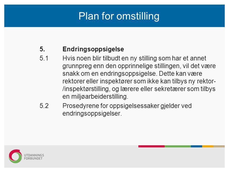 Plan for omstilling 5.Endringsoppsigelse 5.1Hvis noen blir tilbudt en ny stilling som har et annet grunnpreg enn den opprinnelige stillingen, vil det være snakk om en endringsoppsigelse.