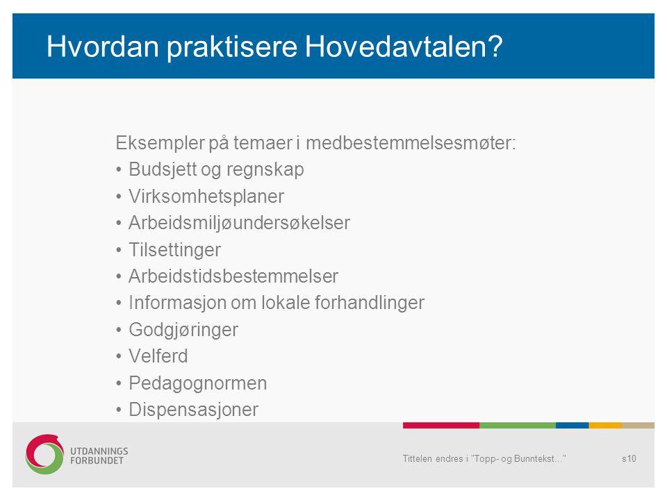 Hvordan praktisere Hovedavtalen? Eksempler på temaer i medbestemmelsesmøter: Budsjett og regnskap Virksomhetsplaner Arbeidsmiljøundersøkelser Tilsetti