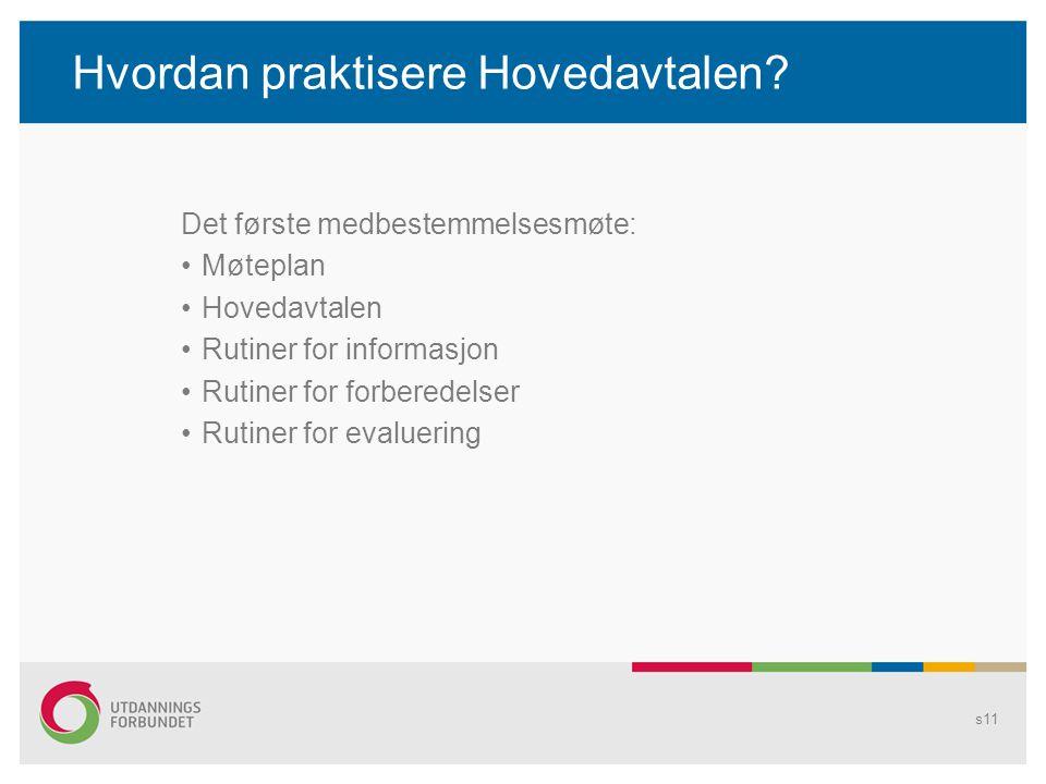 Hvordan praktisere Hovedavtalen? Det første medbestemmelsesmøte: Møteplan Hovedavtalen Rutiner for informasjon Rutiner for forberedelser Rutiner for e