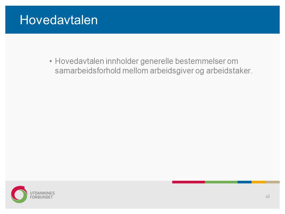s2 Hovedavtalen Hovedavtalen innholder generelle bestemmelser om samarbeidsforhold mellom arbeidsgiver og arbeidstaker.