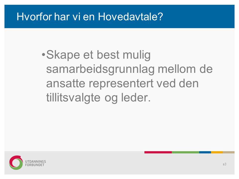 Hvorfor har vi en Hovedavtale? Skape et best mulig samarbeidsgrunnlag mellom de ansatte representert ved den tillitsvalgte og leder. s3
