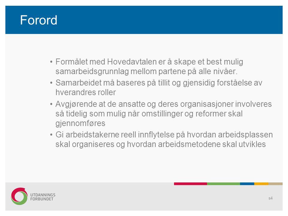 Forord Formålet med Hovedavtalen er å skape et best mulig samarbeidsgrunnlag mellom partene på alle nivåer. Samarbeidet må baseres på tillit og gjensi