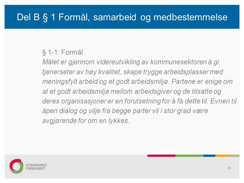 Del B § 1 Formål, samarbeid og medbestemmelse § 1-1: Formål Målet er gjennom videreutvikling av kommunesektoren å gi tjenerseter av høy kvalitet, skap