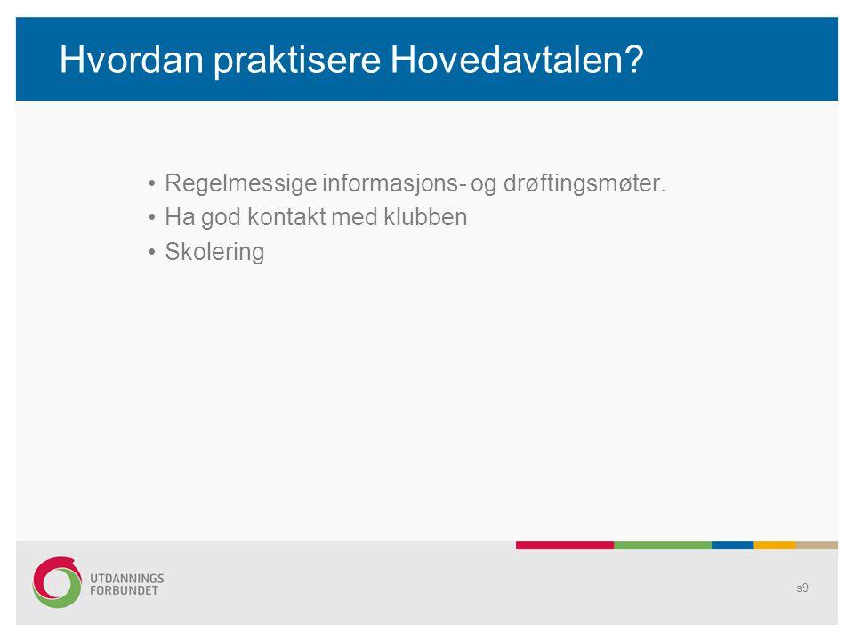 Hvordan praktisere Hovedavtalen? Regelmessige informasjons- og drøftingsmøter. Ha god kontakt med klubben Skolering s9