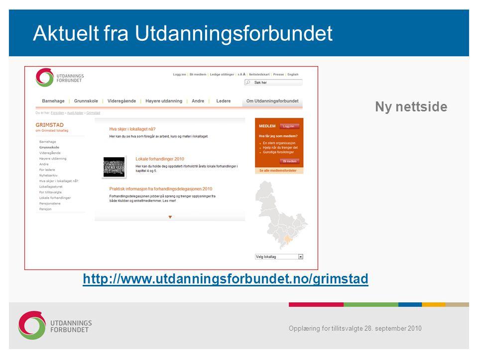 Opplæring for tillitsvalgte 28. september 2010 Aktuelt fra Utdanningsforbundet Ny nettside http://www.utdanningsforbundet.no/grimstad