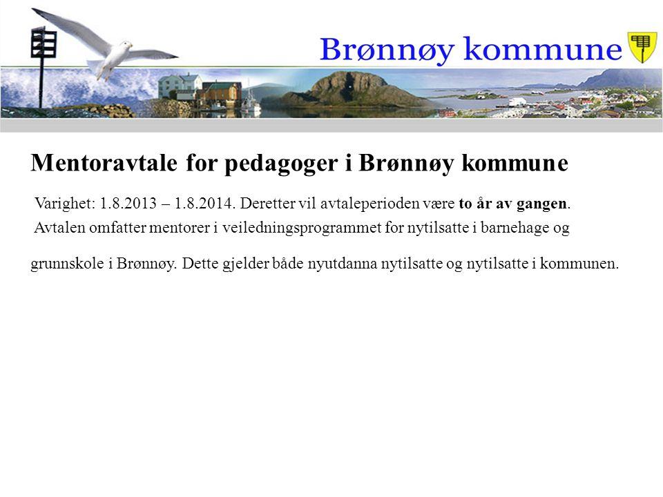Mentoravtale for pedagoger i Brønnøy kommune Varighet: 1.8.2013 – 1.8.2014. Deretter vil avtaleperioden være to år av gangen. Avtalen omfatter mentore
