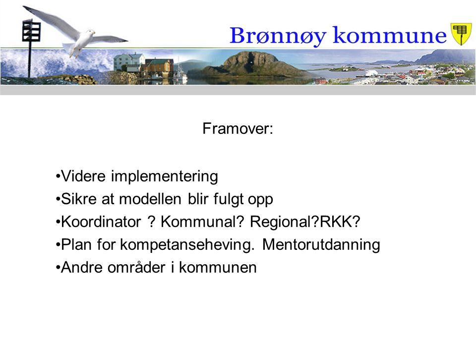 Framover: Videre implementering Sikre at modellen blir fulgt opp Koordinator ? Kommunal? Regional?RKK? Plan for kompetanseheving. Mentorutdanning Andr