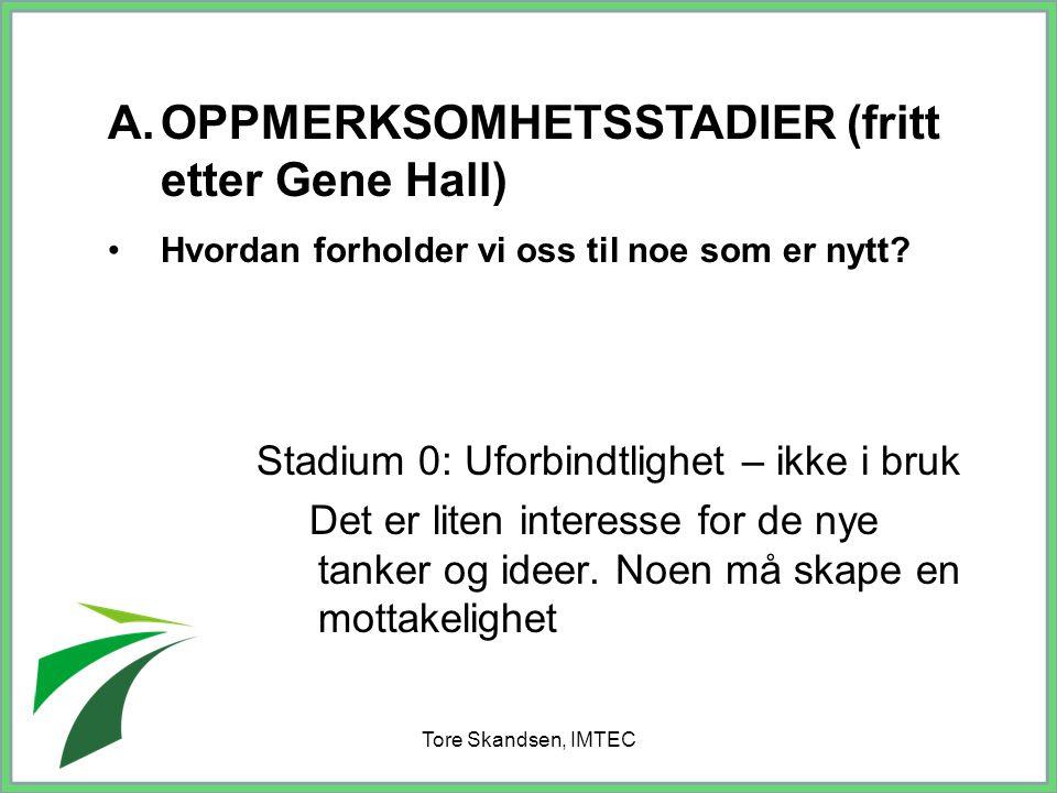 Tore Skandsen, IMTEC Stadium 0: Uforbindtlighet – ikke i bruk Det er liten interesse for de nye tanker og ideer. Noen må skape en mottakelighet A.OPPM