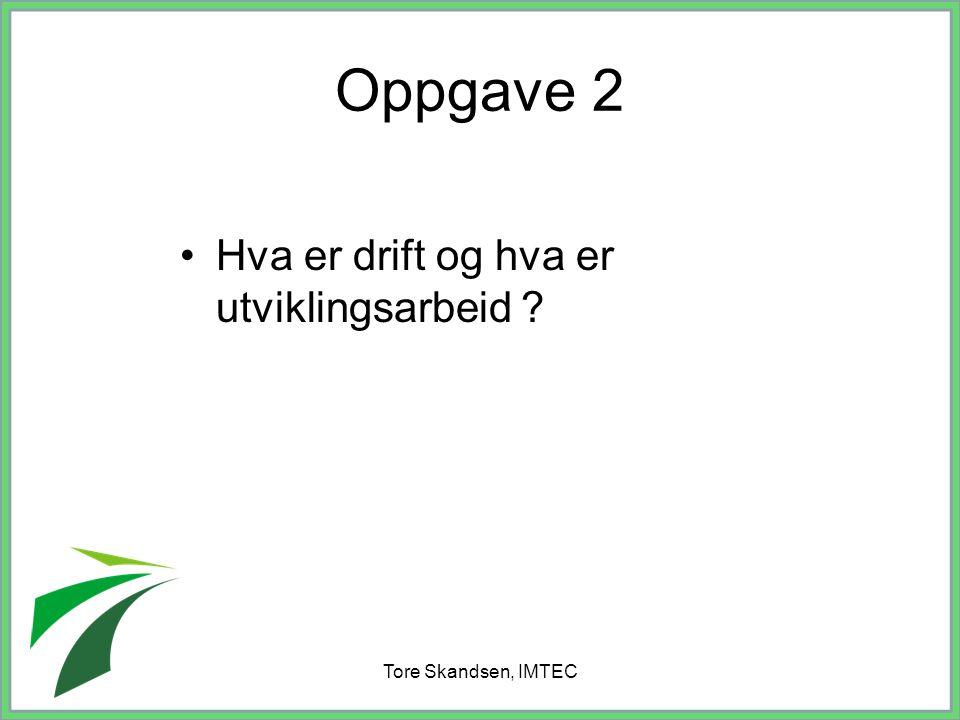 Tore Skandsen, IMTEC Oppgave 2 Hva er drift og hva er utviklingsarbeid ?